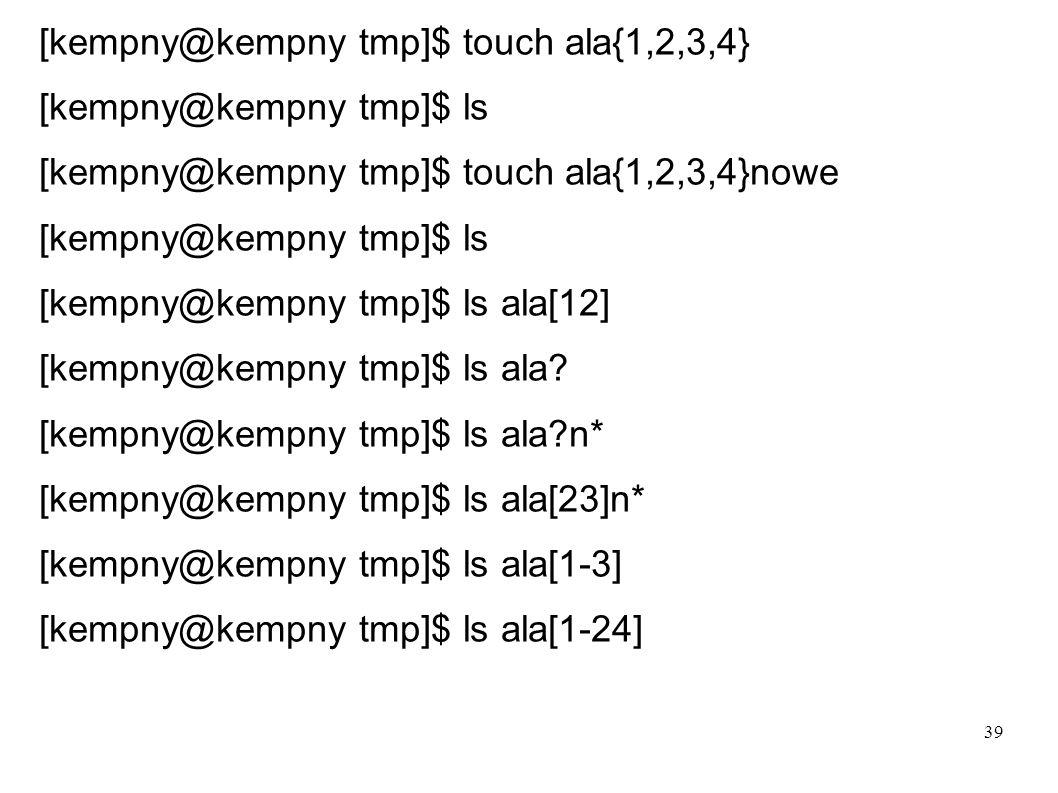[kempny@kempny tmp]$ touch ala{1,2,3,4}